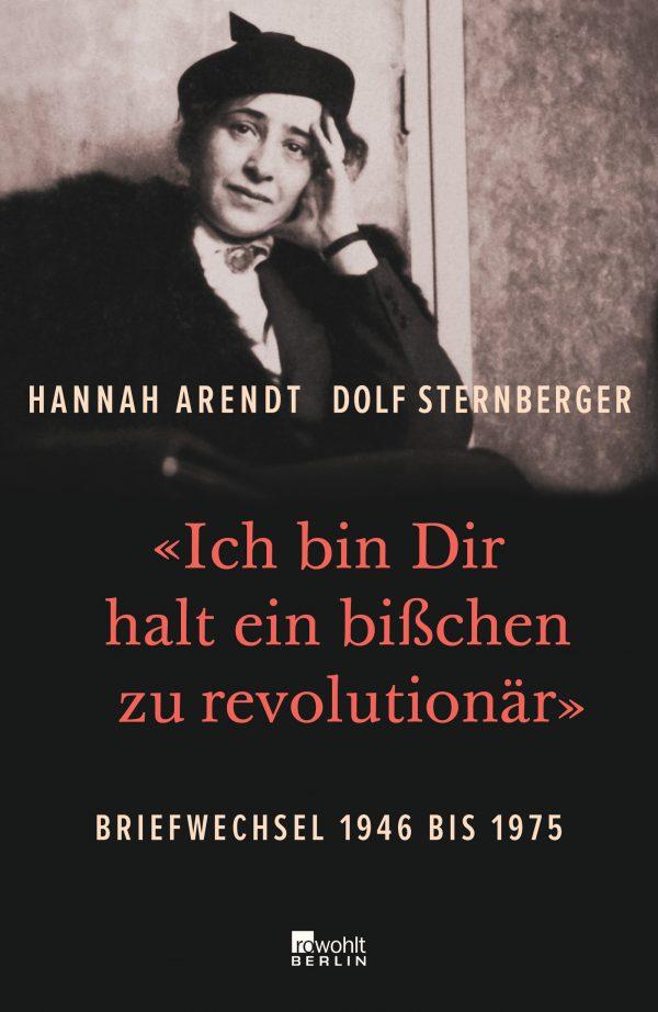 «Ich bin Dir halt ein bißchen zu revolutionär» Briefwechsel 1946 bis 1975 von Hannah Arendt & Dolf Sternberger Parkbuchhandlung Buchhandlung Bonn Bad Godesberg