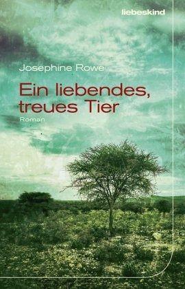 Ein liebendes, treues Tier von Josephine Rowe Parkbuchhandlung Buchhandlung Bonn Bad Godesberg
