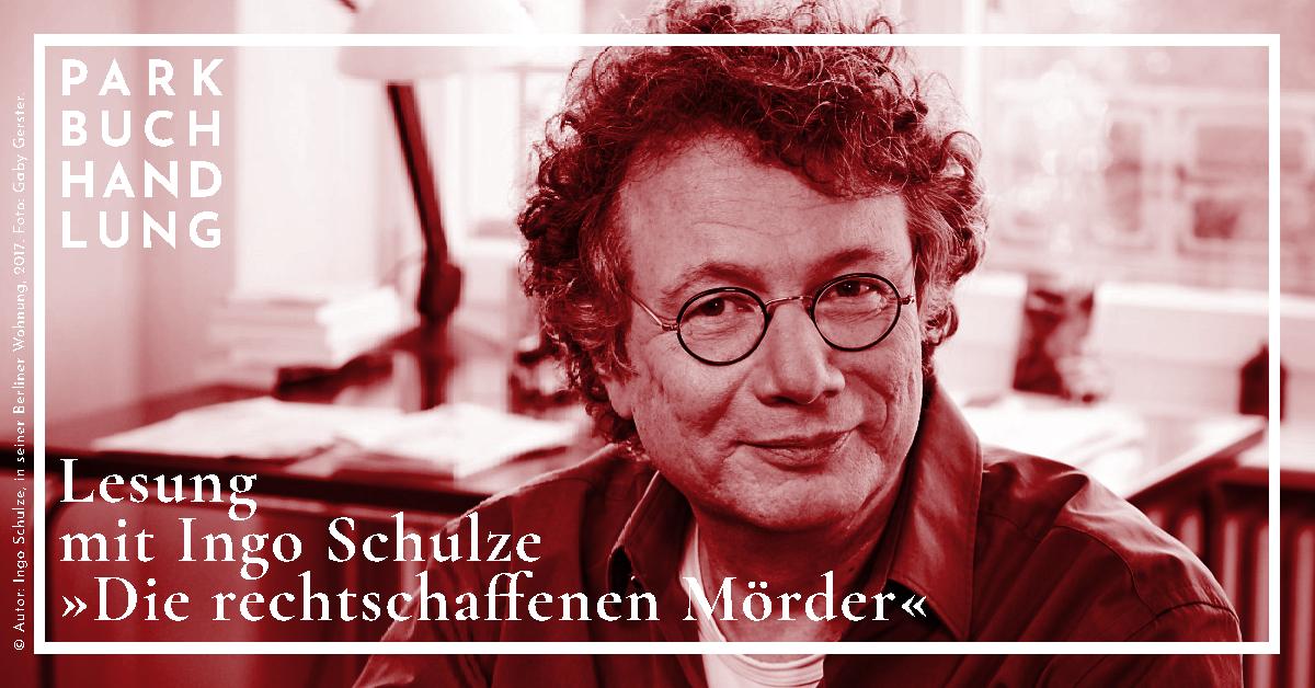 Ingo Schulze liest aus »Die rechtschaffenen Mörder« Parkbuchhandlung Buchhandlung Bonn Bad Godesberg