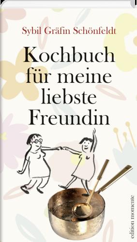 Kochbuch für meine liebste Freundin von Sybil Gräfin Schönfeldt Parkbuchhandlung Buchhandlung Bonn Bad Godesberg